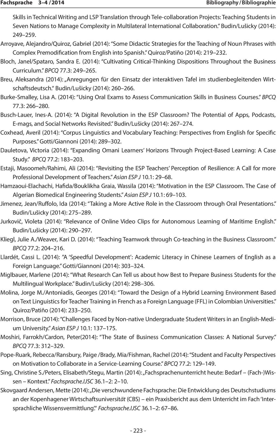 Arroyave, Alejandro/Quiroz, Gabriel (2014): Some Didactic Strategies for the Teaching of Noun Phrases with Complex Premodification from English into Spanish. Quiroz/Patiño (2014): 219 232.