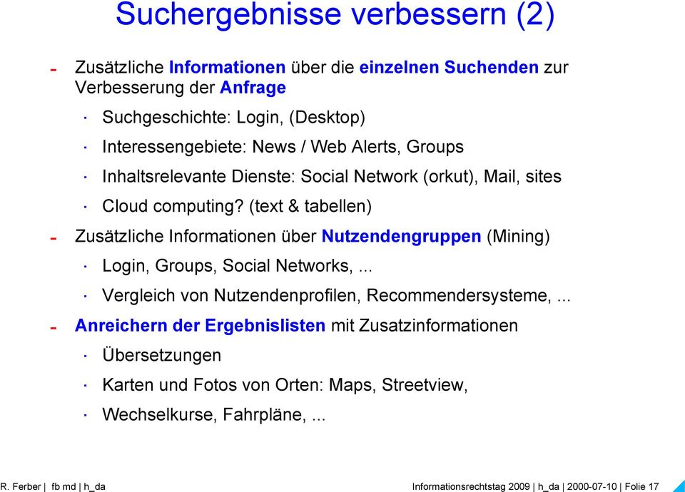 sites Cloud computing (text & tabellen) - Zusätzliche Informationen über Nutzendengruppen (Mining) Login, Groups, Social Networks,.