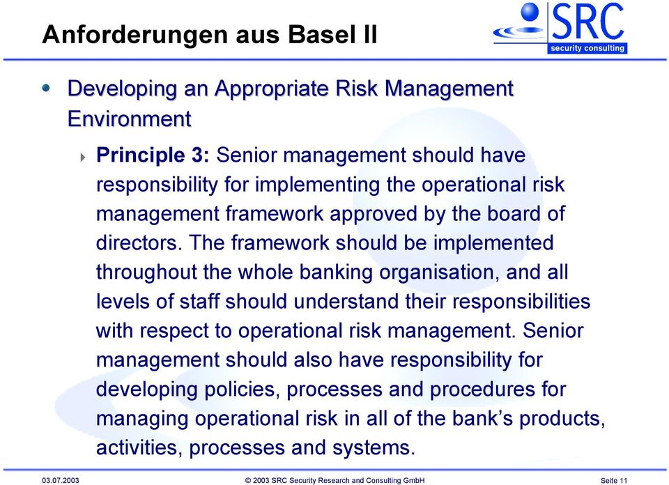 The framework should be implemented throughout the whole banking organisation, and all levels of staff should understand their responsibilities with respect to operational