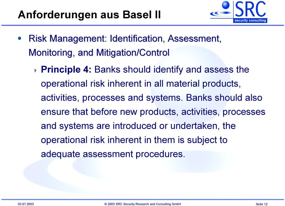 Banks should also ensure that before new products, activities, processes and systems are introduced or undertaken, the