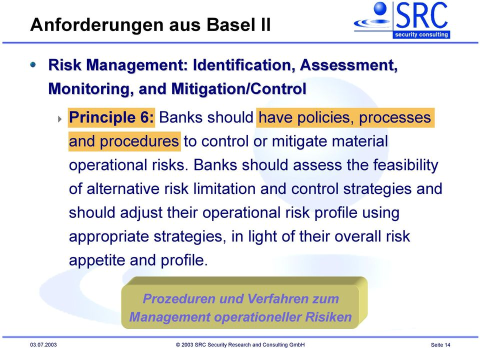 Banks should assess the feasibility of alternative risk limitation and control strategies and should adjust their operational risk profile