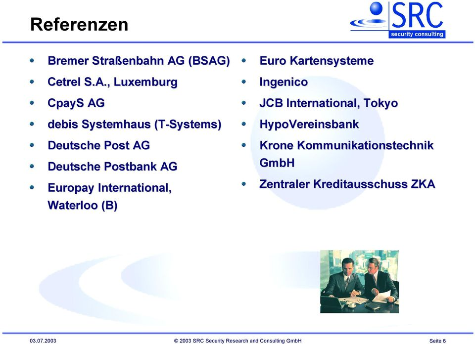 Deutsche Postbank AG Europay International, Waterloo (B) Euro Kartensysteme Ingenico JCB