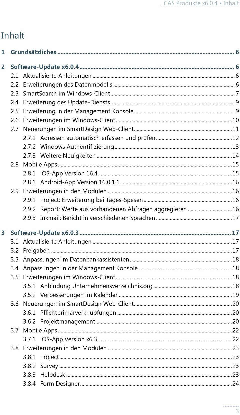 .. 12 2.7.2 Windows Authentifizierung... 13 2.7.3 Weitere Neuigkeiten... 14 2.8 Mobile Apps... 15 2.8.1 ios-app Version 16.4... 15 2.8.1 Android-App Version 16.0.1.1... 16 2.
