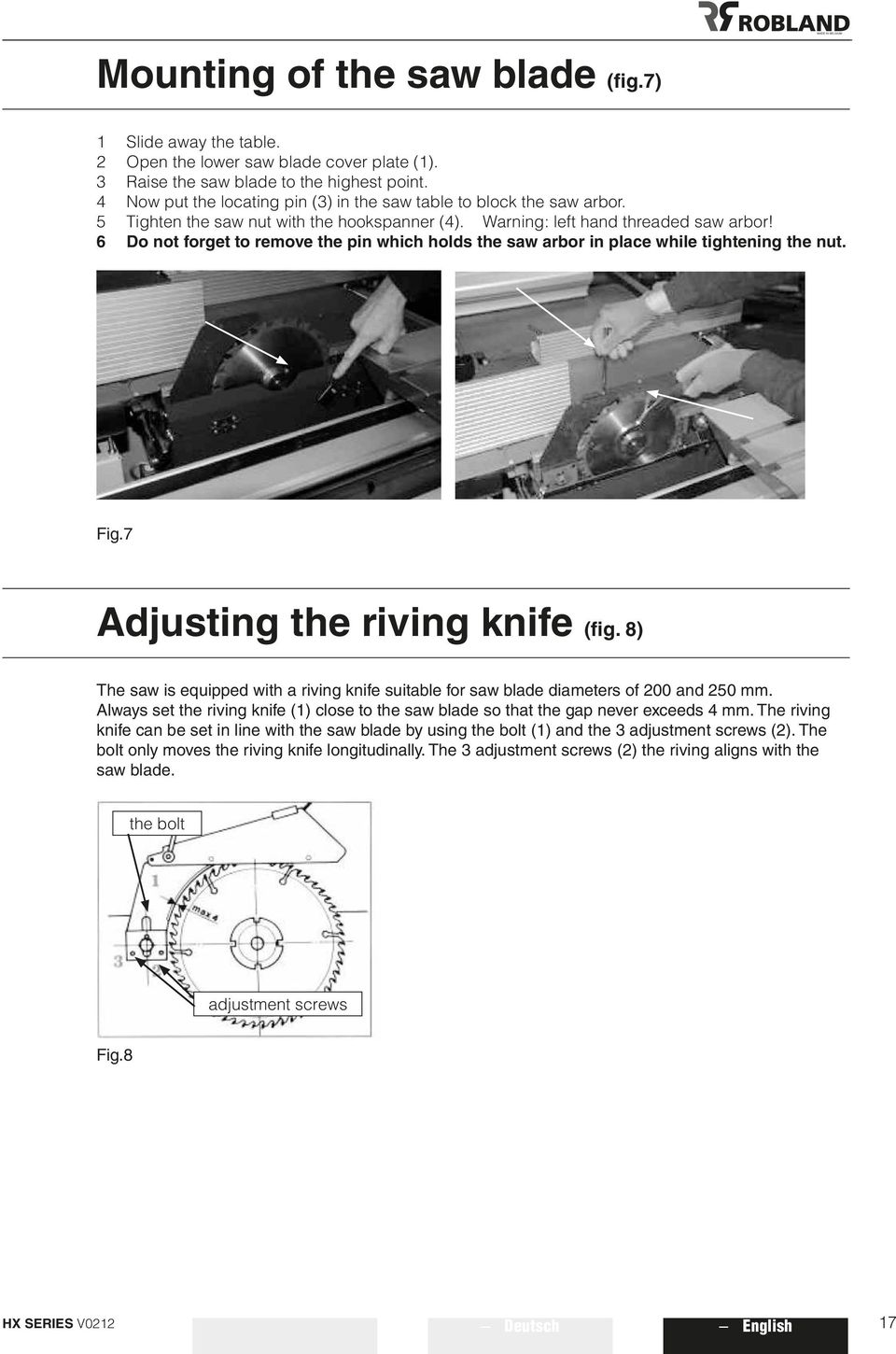 6 Do not forget to remove the pin which holds the saw arbor in place while tightening the nut. Fig.7 Adjusting the riving knife (fig.