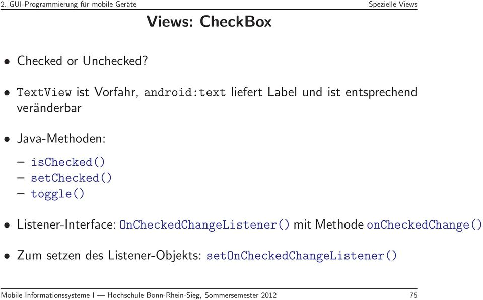 setchecked() toggle() Listener-Interface: OnCheckedChangeListener() mit Methode oncheckedchange() Zum setzen