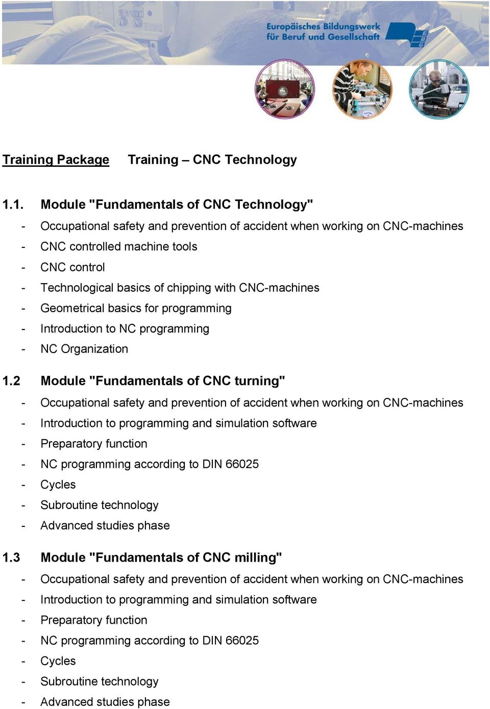chipping with CNC-machines - Geometrical basics for programming - Introduction to NC programming - NC Organization 1.