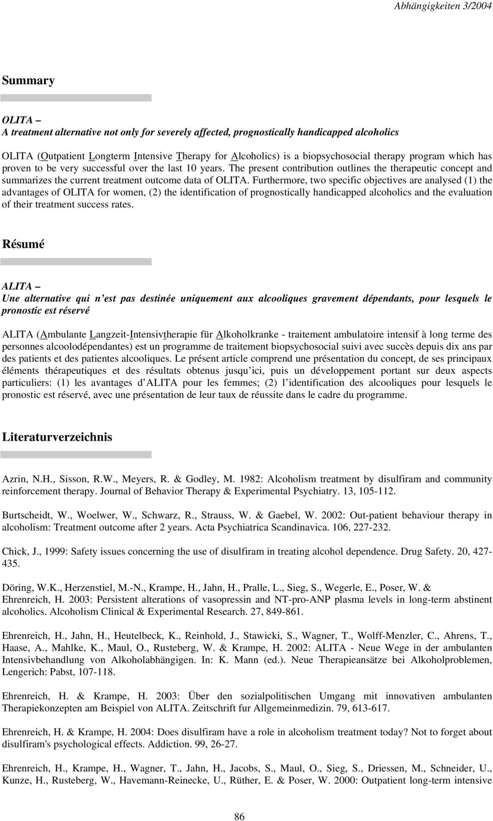 Furthermore, two specific objectives are analysed (1) the advantages of OLITA for women, (2) the identification of prognostically handicapped alcoholics and the evaluation of their treatment success