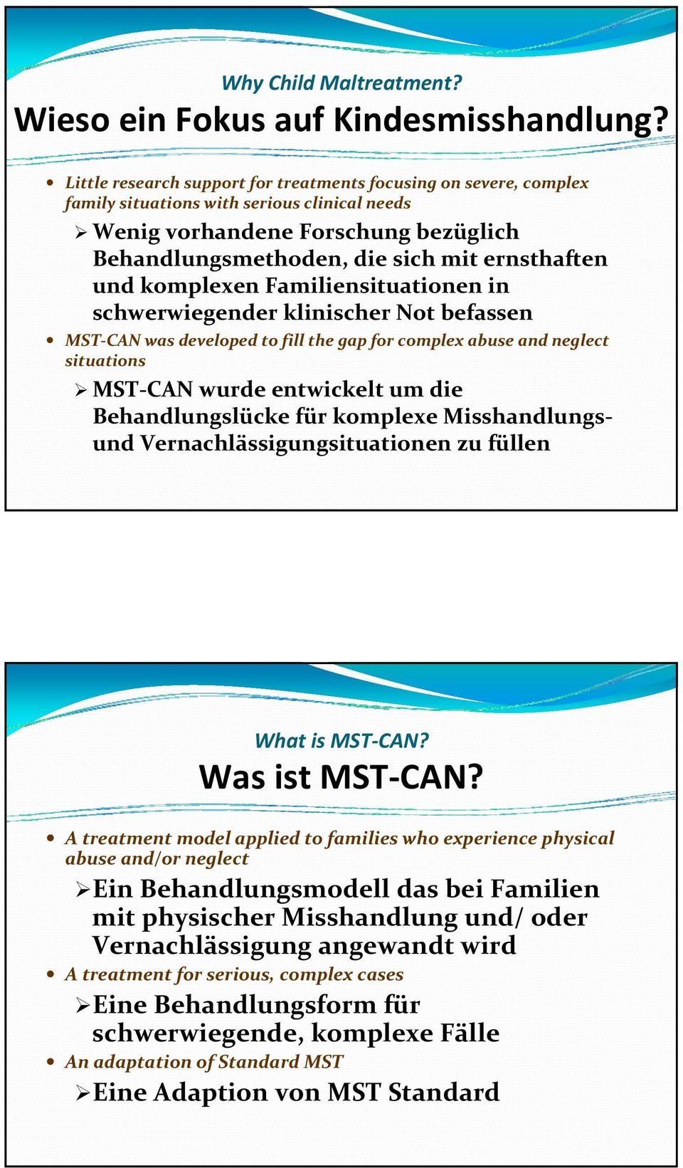 komplexen Familiensituationen in schwerwiegender klinischer Not befassen MST CAN was developed to fill the gap for complex abuse and neglect situations MST CAN wurde entwickelt um die