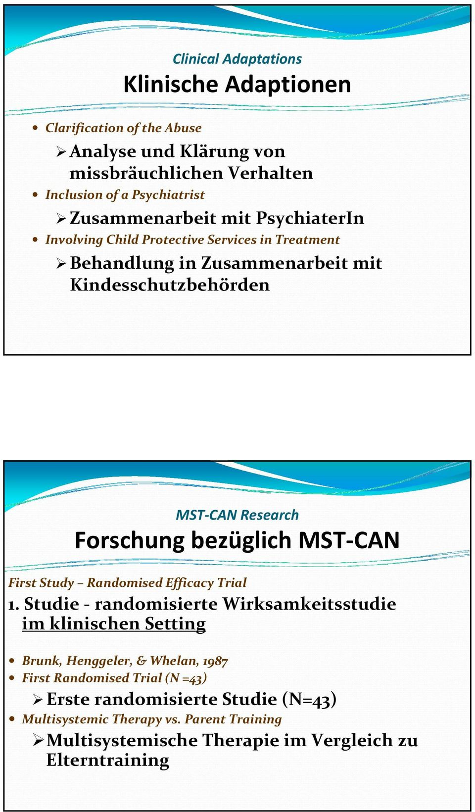 Forschung bezüglich MST CAN First Study Randomised Efficacy Trial 1.
