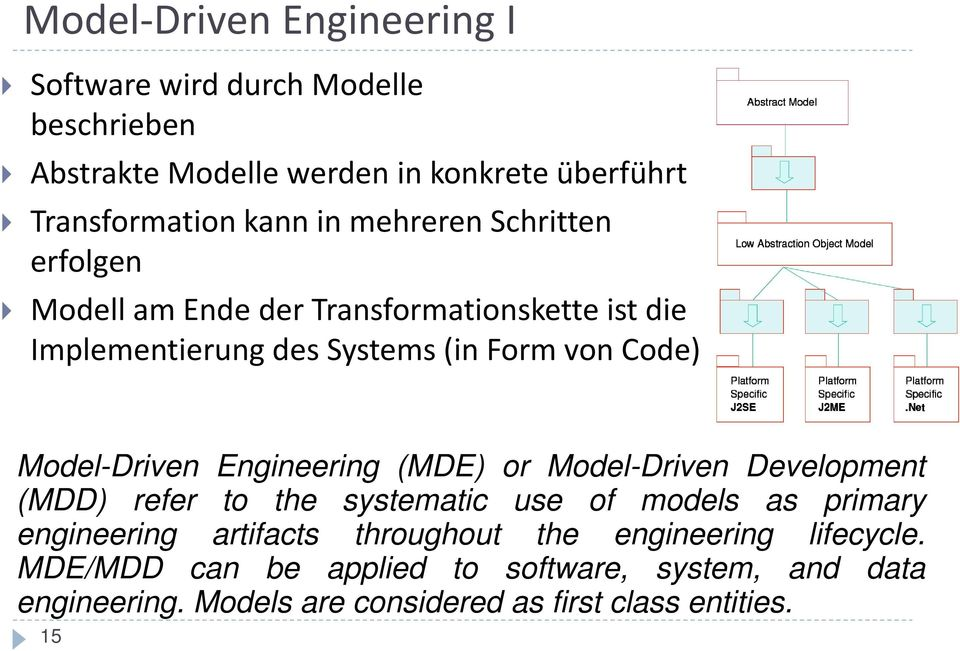 Engineering (MDE) or Model-Driven Development (MDD) refer to the systematic use of models as primary engineering artifacts throughout the