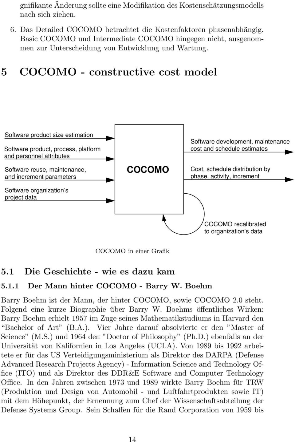 All of Basic its COCOMO relationships und Intermediate and algorithms COCOMO are publicly hingegen nicht, available; ausgenommen zur Unterscheidung von Entwicklung und Wartung.