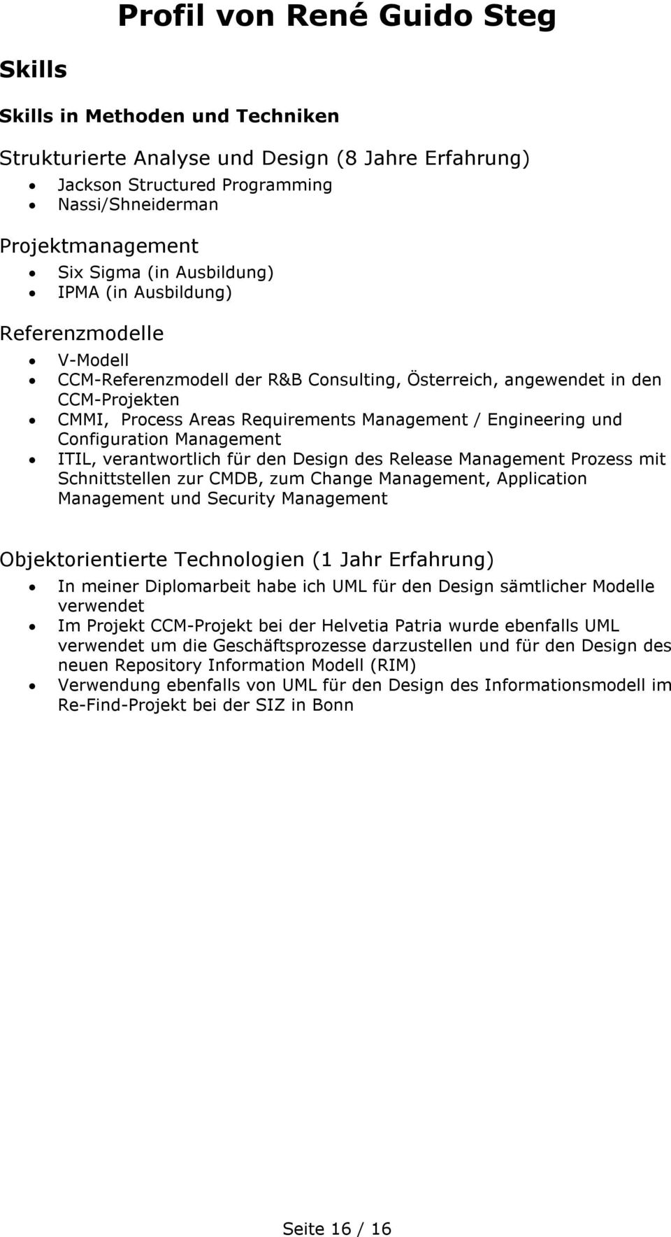 Management ITIL, verantwortlich für den Design des Release Management Prozess mit Schnittstellen zur CMDB, zum Change Management, Application Management und Security Management Objektorientierte