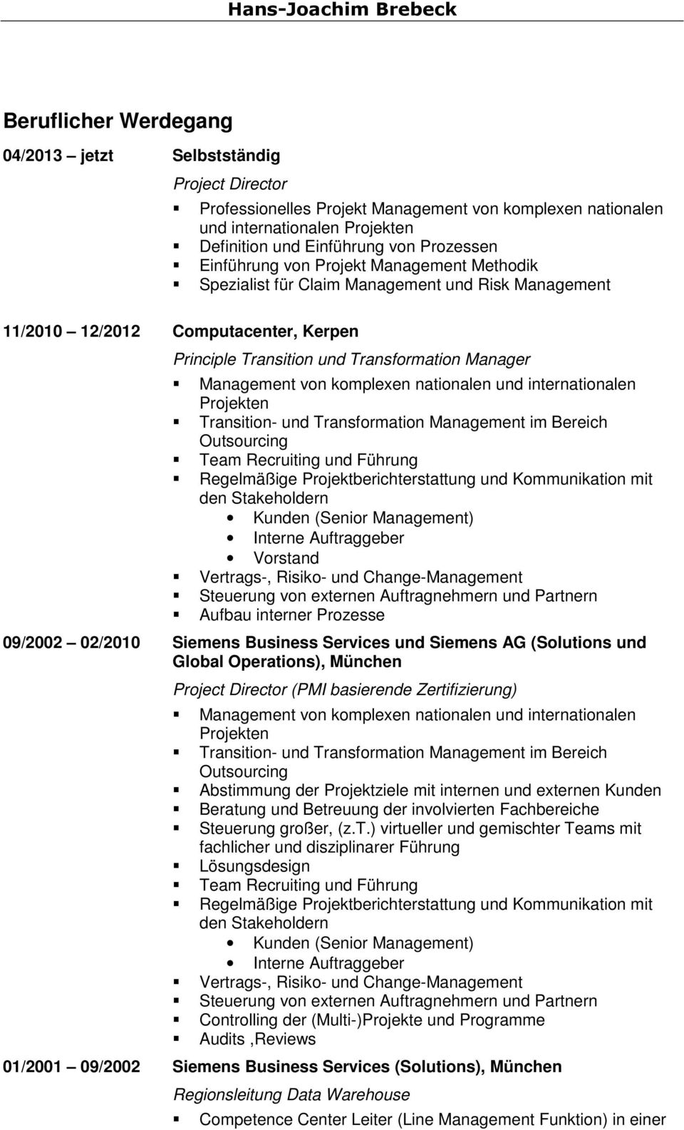 komplexen nationalen und internationalen Projekten Transition- und Transformation Management im Bereich Outsourcing Team Recruiting und Führung Regelmäßige Projektberichterstattung und Kommunikation