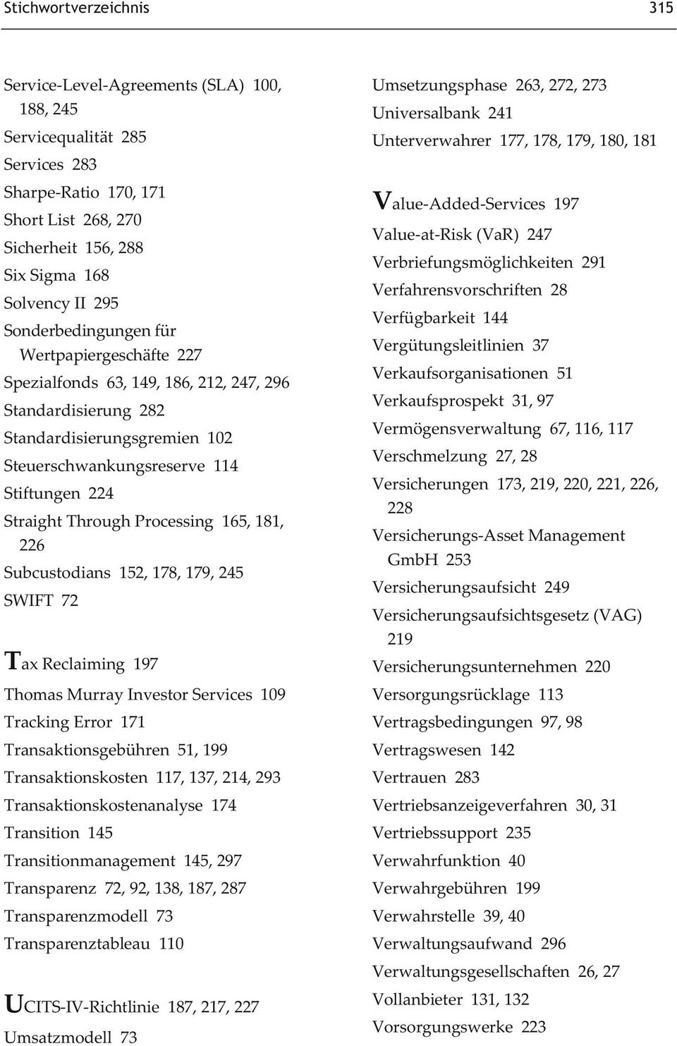 Processing 165, 181, 226 Subcustodians 152, 178, 179, 245 SWIFT 72 Tax Reclaiming 197 Thomas Murray Investor Services 109 Tracking Error 171 Transaktionsgebühren 51, 199 Transaktionskosten 117, 137,