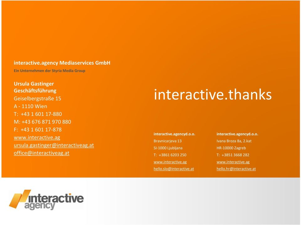 +43 1 601 17 880 M: +43 676 871 970 880 F: +43 1 601 17 878 www.ag ursula.gastinger@interactiveag.at office@interactiveag.