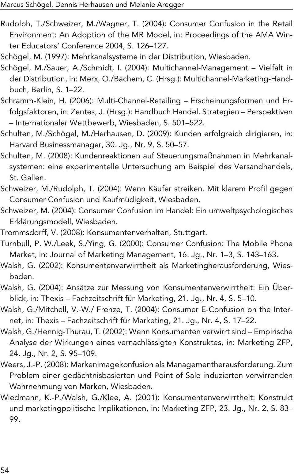 (1997): Mehrkanalsysteme in der Distribution, Wiesbaden. Schögel, M./Sauer, A./Schmidt, I. (2004): Multichannel-Management Vielfalt in der Distribution, in: Merx, O./Bachem, C. (Hrsg.
