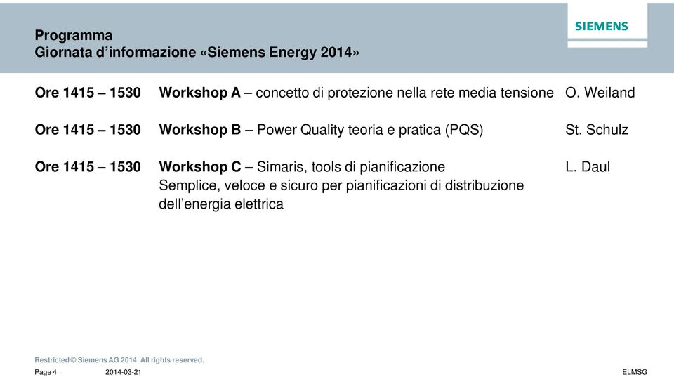 Weiland Ore 1415 1530 Workshop B Power Quality teoria e pratica (PQS) Ore 1415 1530 Workshop