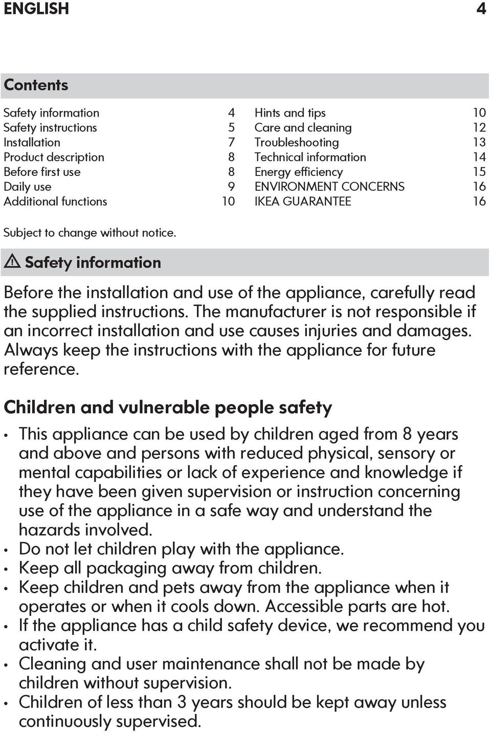 Safety information Before the installation and use of the appliance, carefully read the supplied instructions.