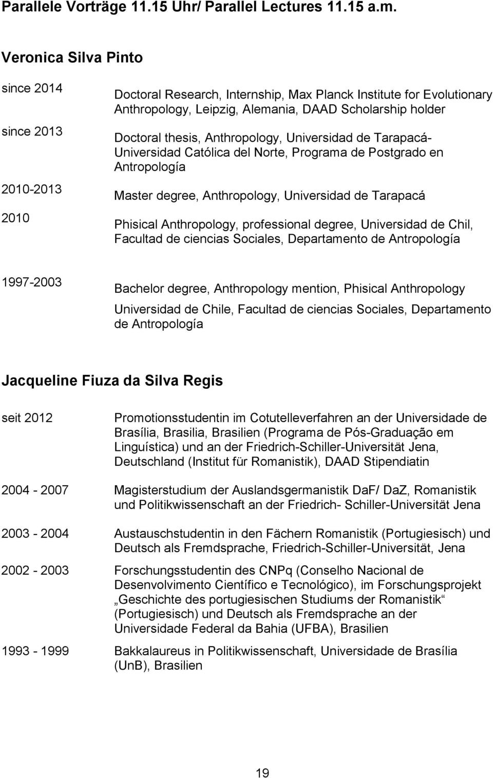 thesis, Anthropology, Universidad de Tarapacá- Universidad Católica del Norte, Programa de Postgrado en Antropología Master degree, Anthropology, Universidad de Tarapacá Phisical Anthropology,