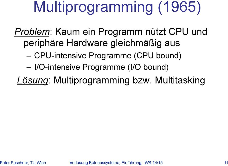 I/O-intensive Programme (I/O bound) Lösung: Multiprogramming bzw.