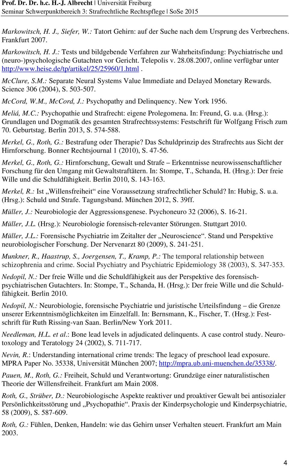 Science 306 (2004), S. 503-507. McCord, W.M., McCord, J.: Psychopathy and Delinquency. New York 1956. Meliá, M.C.: Psychopathie und Strafrecht: eigene Prolegomena. In: Freund, G. u.a. (Hrsg.