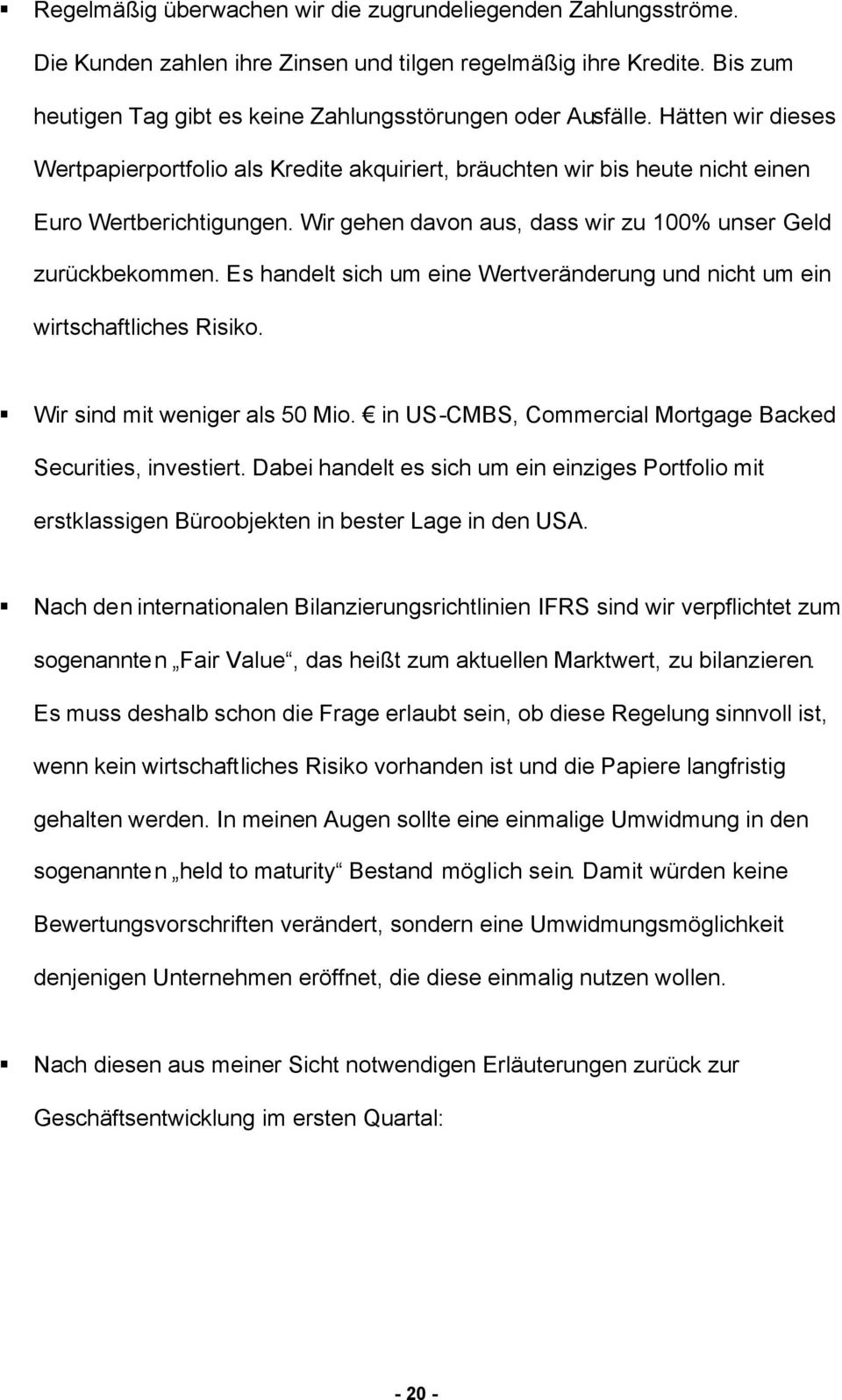 Es handelt sich um eine Wertveränderung und nicht um ein wirtschaftliches Risiko. Wir sind mit weniger als 50 Mio. in US-CMBS, Commercial Mortgage Backed Securities, investiert.