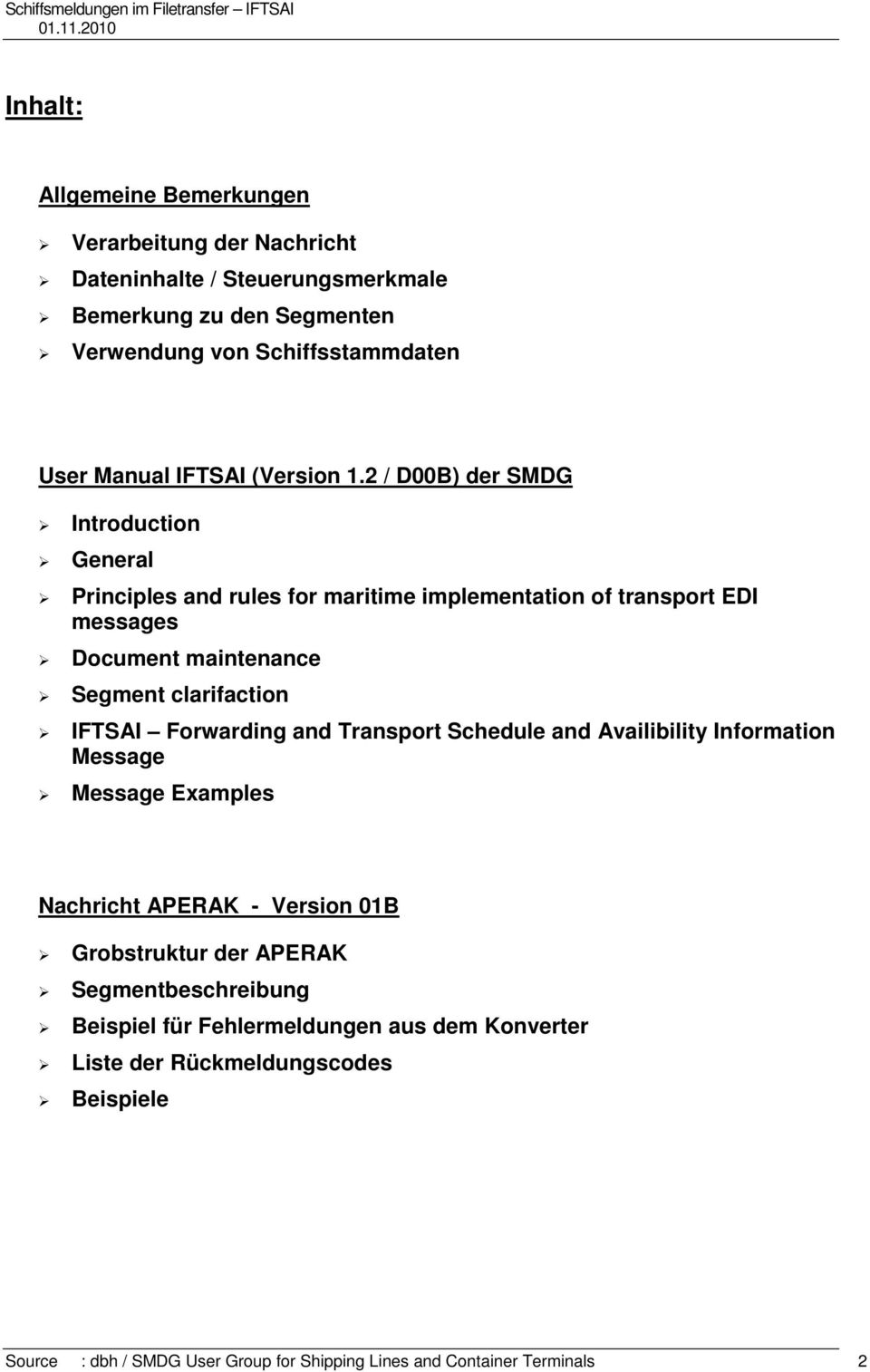 2 / D00B) der SMDG Introduction General Principles and rules for maritime implementation of transport EDI messages Document maintenance Segment clarifaction IFTSAI