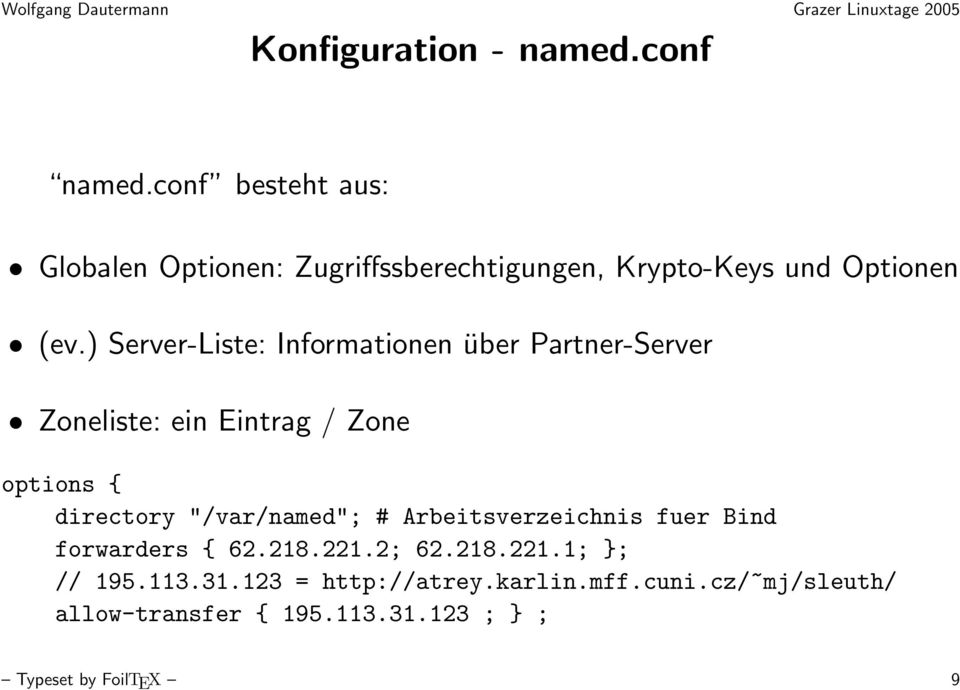 ) Server-Liste: Informationen über Partner-Server Zoneliste: ein Eintrag / Zone options { directory