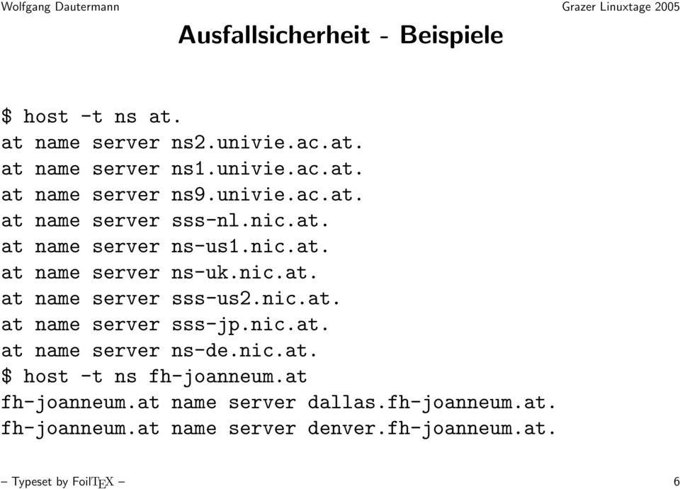 nic.at. at name server sss-jp.nic.at. at name server ns-de.nic.at. $ host -t ns fh-joanneum.at fh-joanneum.