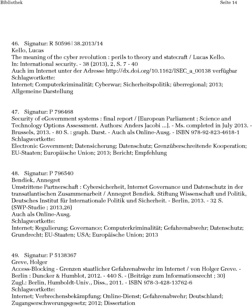 Signatur: P 796468 Security of egovernment systems : final report / [European Parliament ; Science and Technology Options Assessment. Authors: Anders Jacobi...]. - Ms. completed in July 2013.