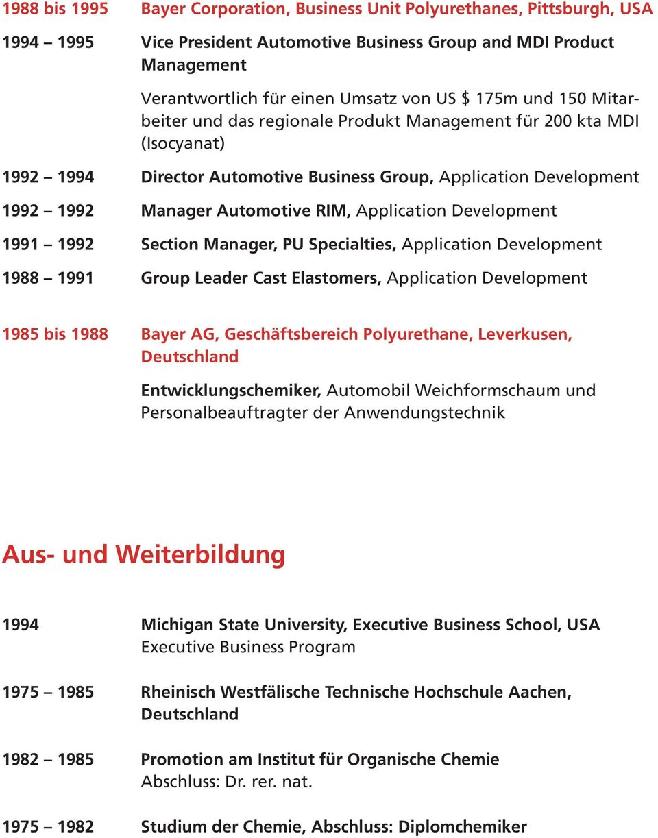 Application Development 1991 1992 Section Manager, PU Specialties, Application Development 1988 1991 Group Leader Cast Elastomers, Application Development 1985 bis 1988 Bayer AG, Geschäftsbereich