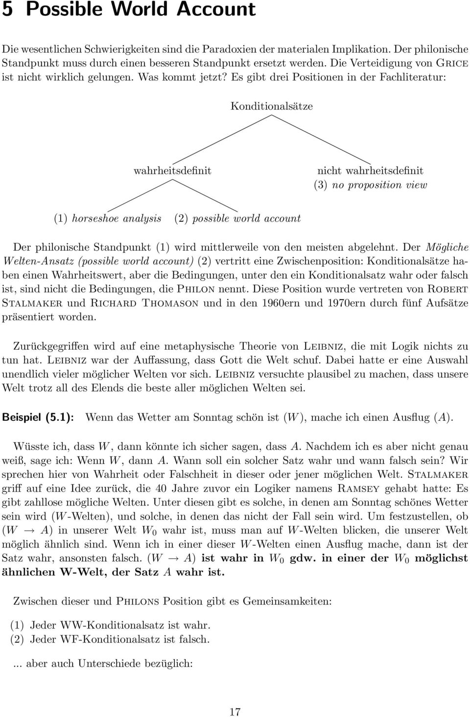 Es gibt drei Positionen in der Fachliteratur: Konditionalsätze wahrheitsdefinit nicht wahrheitsdefinit (3) no proposition view (1) horseshoe analysis (2) possible world account Der philonische