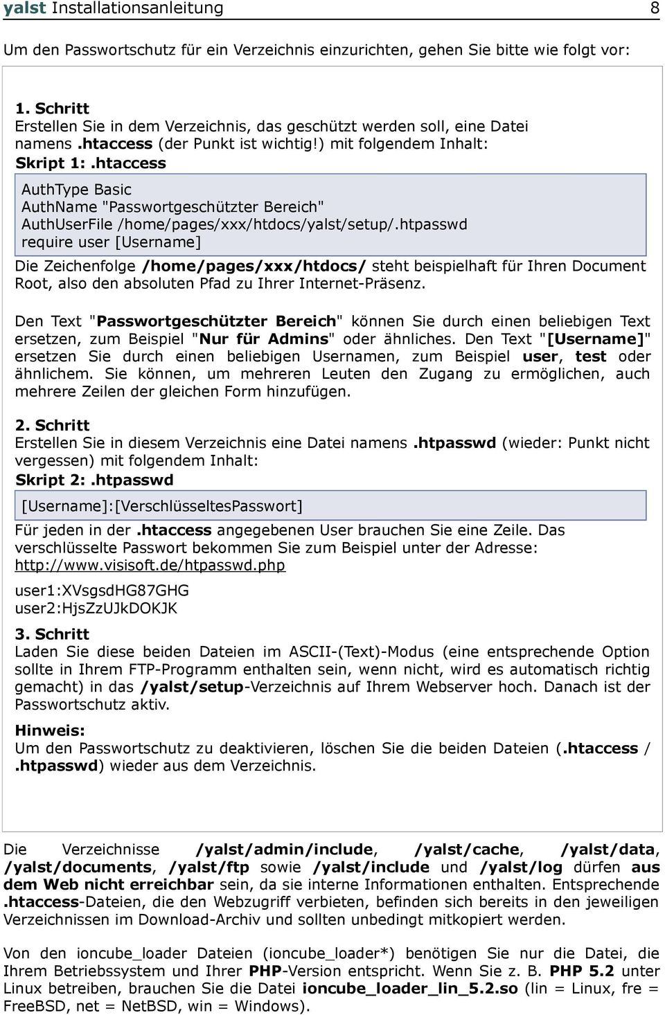 "htaccess AuthType Basic AuthName ""Passwortgeschützter Bereich"" AuthUserFile /home/pages/xxx/htdocs/yalst/setup/."