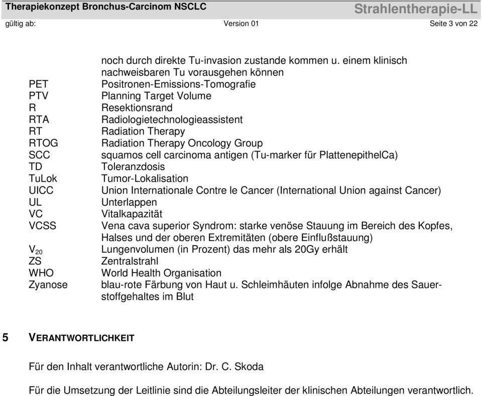 Group squamos cell carcinoma antigen (Tu-marker für PlattenepithelCa) Toleranzdosis Tumor-Lokalisation Union Internationale Contre le Cancer (International Union against Cancer) Unterlappen