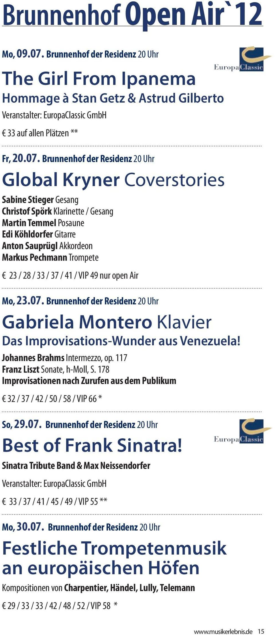 Brunnenhof der Residenz 20 Uhr Global Kryner Coverstories Sabine Stieger Gesang Christof Spörk Klarinette / Gesang Martin Temmel Posaune Edi Köhldorfer Gitarre Anton Sauprügl Akkordeon Markus