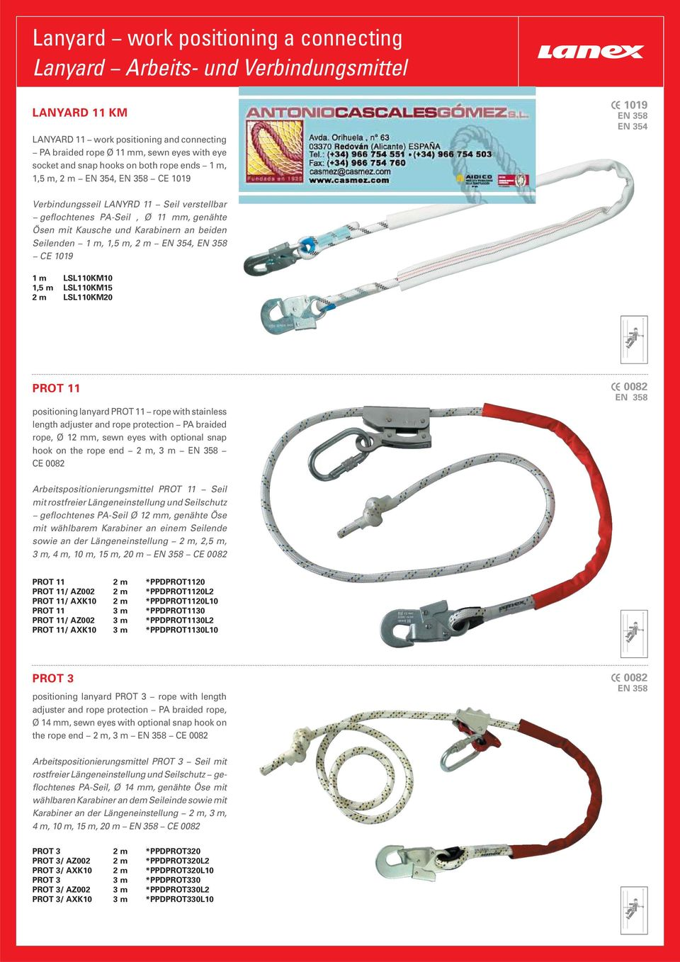 Seilenden 1 m, 1,5 m, 2 m EN 354, EN 358 CE 1019 1 m LSL110KM10 1,5 m LSL110KM15 2 m LSL110KM20 PROT 11 positioning lanyard PROT 11 rope with stainless length adjuster and rope protection PA braided