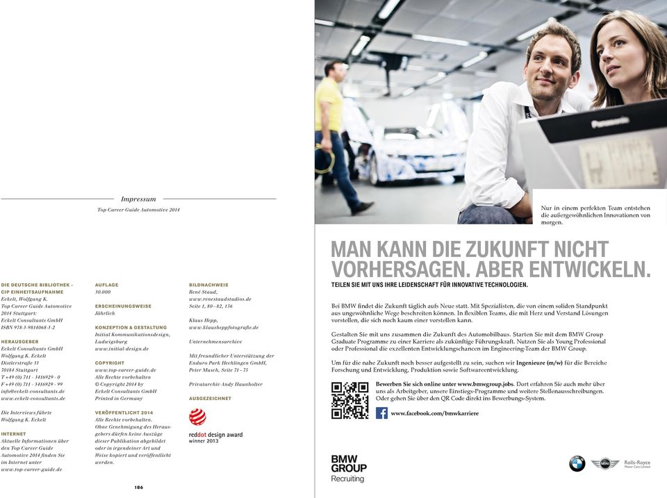 Top Career Guide Automotive 2014 Stuttgart: ISBN 978-3-9814068-3-2 Herausgeber Distlerstraße 33 70184 Stuttgart T +49 (0) 711-3416929 - 0 F +49 (0) 711-3416929 - 99 info@eckelt-consultants.de www.