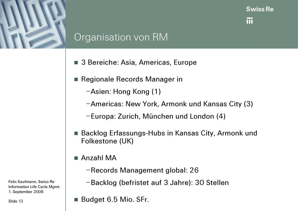 London (4) Backlog Erfassungs-Hubs in Kansas City, Armonk und Folkestone (UK) Slide 13