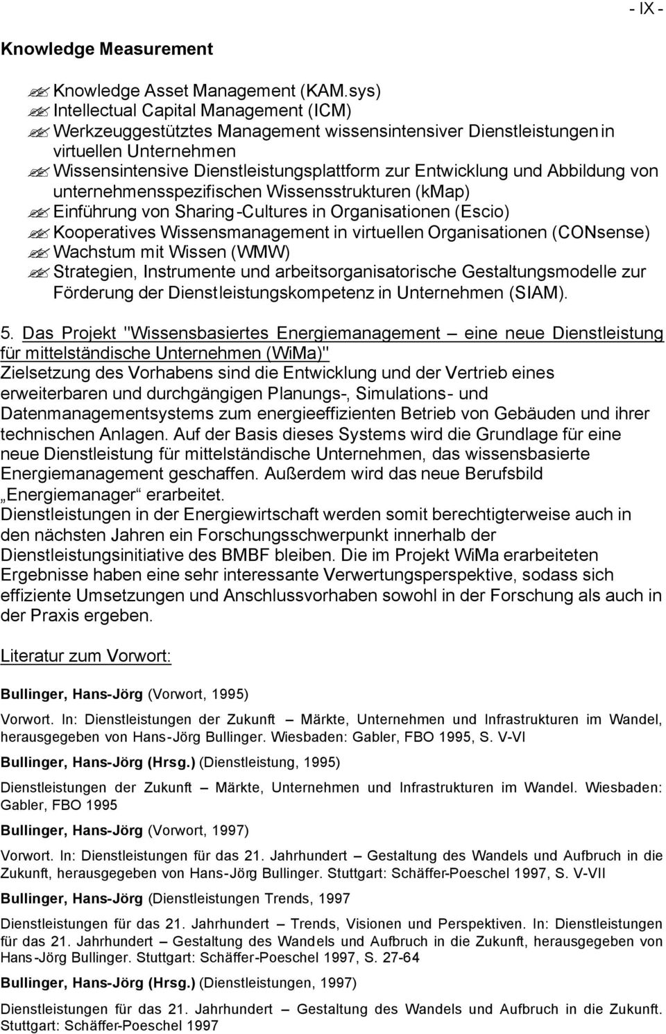 Abbildung von unternehmensspezifischen Wissensstrukturen (kmap) Einführung von Sharing-Cultures in Organisationen (Escio) Kooperatives Wissensmanagement in virtuellen Organisationen (CONsense)