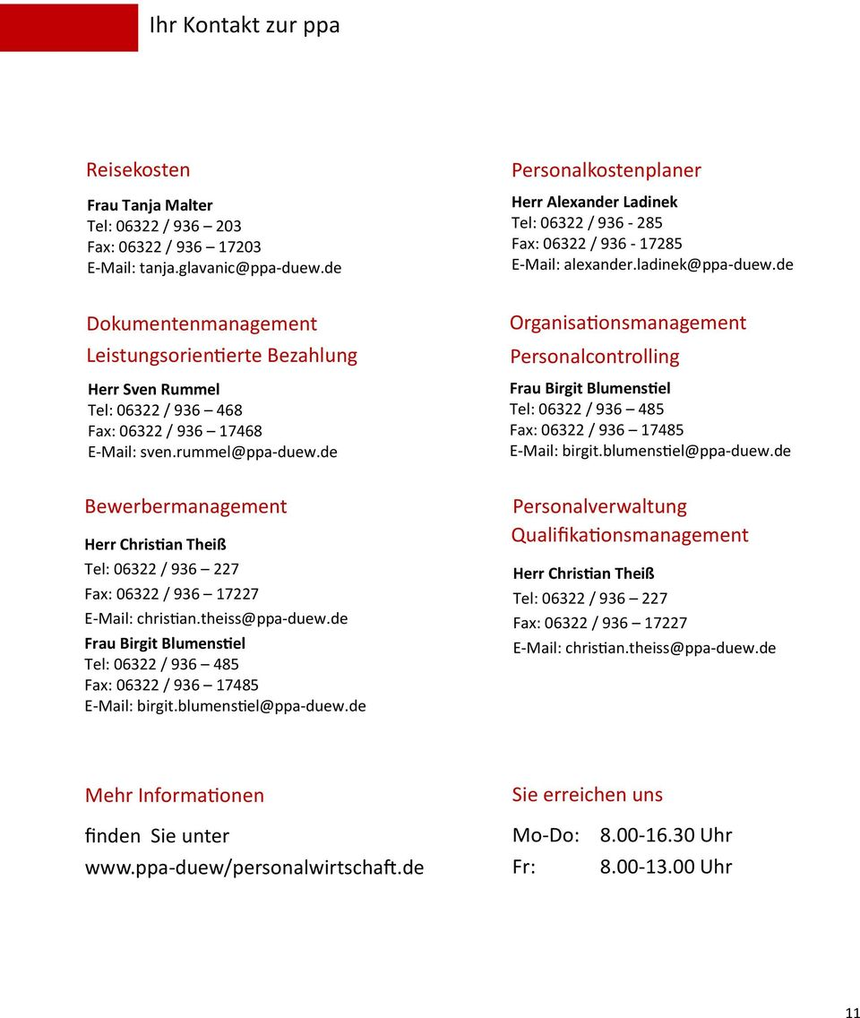 de Bewerbermanagement Herr Christian Theiß Tel: 06322 / 936 227 Fax: 06322 / 936 17227 E-Mail: christian.theiss@ppa-duew.