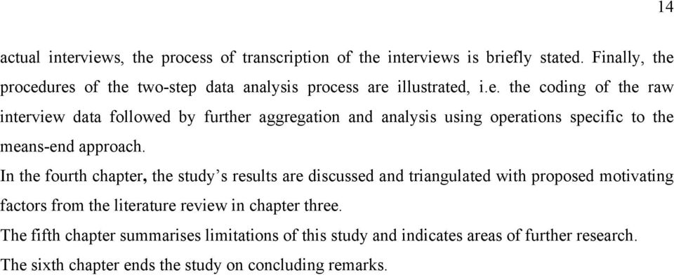 In the fourth chapter, the study s results are discussed and triangulated with proposed motivating factors from the literature review in chapter three.