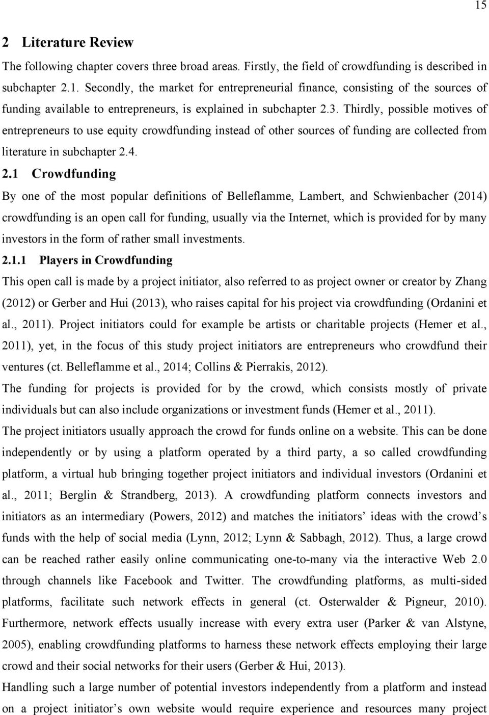 4. 2.1 Crowdfunding By one of the most popular definitions of Belleflamme, Lambert, and Schwienbacher (2014) crowdfunding is an open call for funding, usually via the Internet, which is provided for