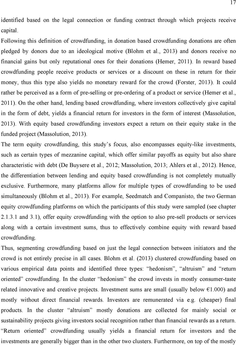 , 2013) and donors receive no financial gains but only reputational ones for their donations (Hemer, 2011).