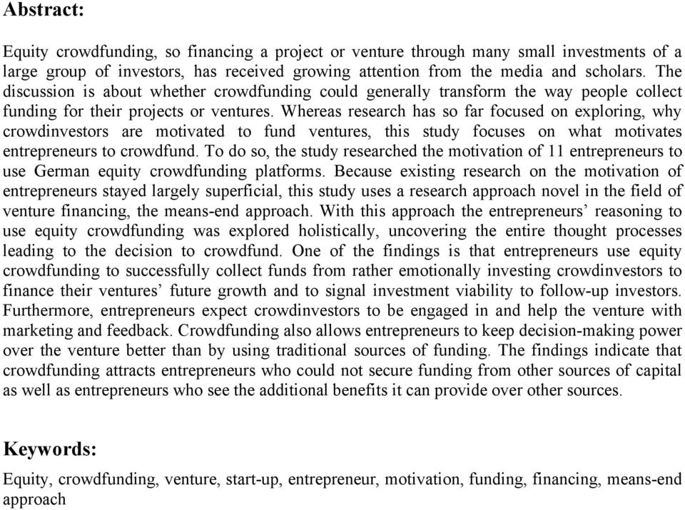 Whereas research has so far focused on exploring, why crowdinvestors are motivated to fund ventures, this study focuses on what motivates entrepreneurs to crowdfund.