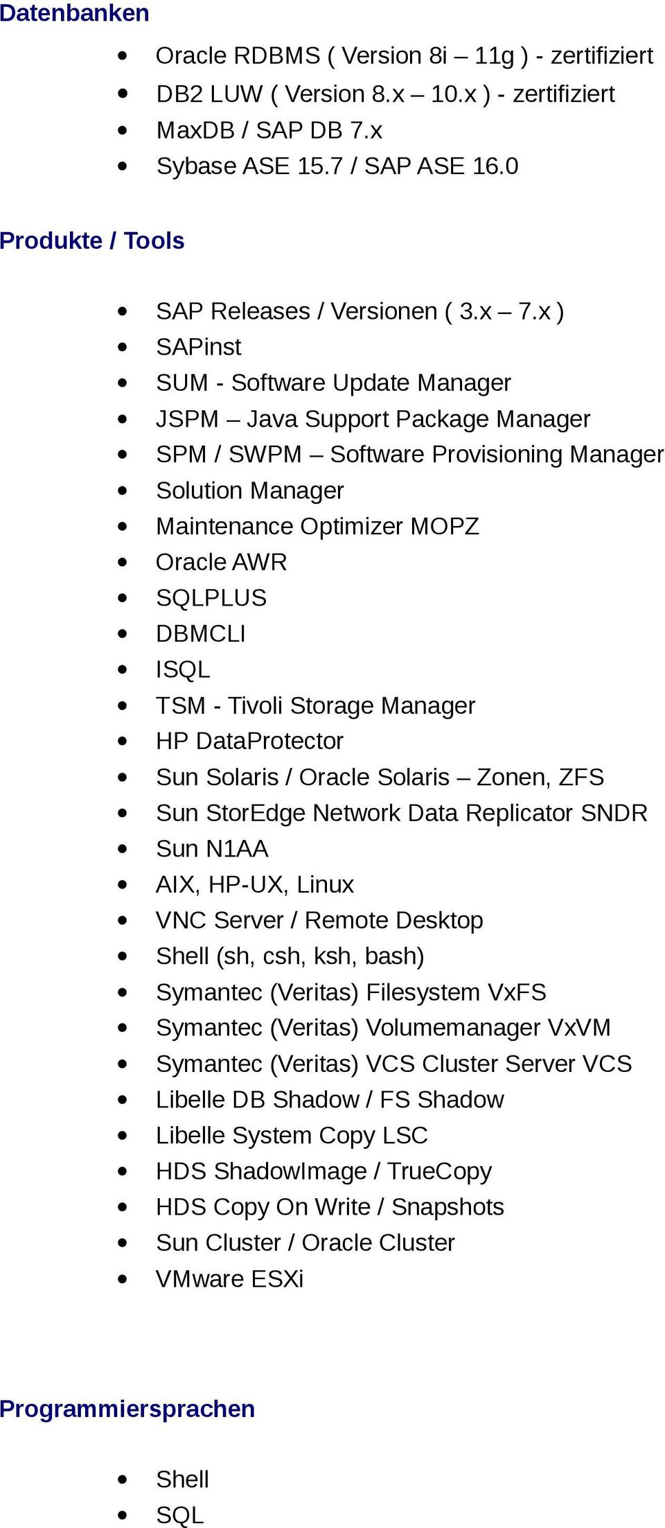 - Tivoli Storage Manager HP DataProtector Sun Solaris / Oracle Solaris Zonen, ZFS Sun StorEdge Network Data Replicator SNDR Sun N1AA AIX, HP-UX, Linux VNC Server / Remote Desktop Shell (sh, csh, ksh,