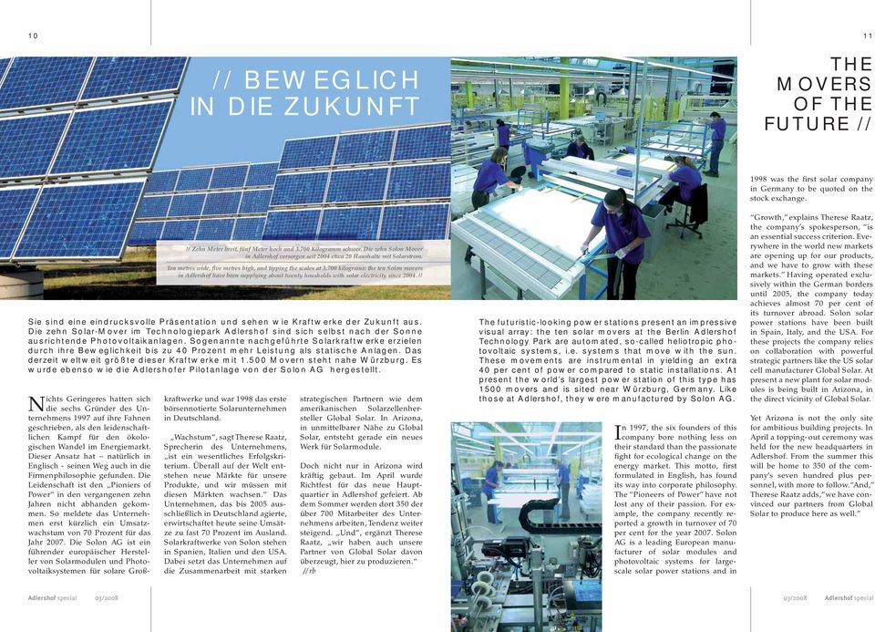 Ten metres wide, five metres high, and tipping the scales at 3,700 kilograms: the ten Solon movers in Adlershof have been supplying about twenty housholds with solar electricity since 2004.