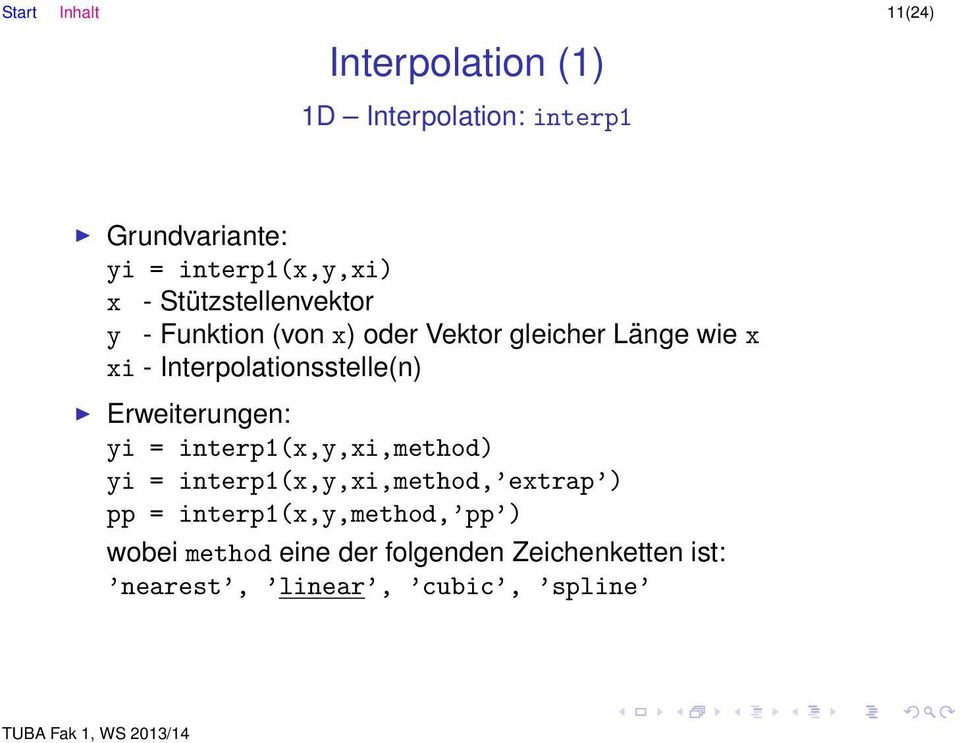Interpolationsstelle(n) Erweiterungen: yi = interp1(x,y,xi,method) yi = interp1(x,y,xi,method,