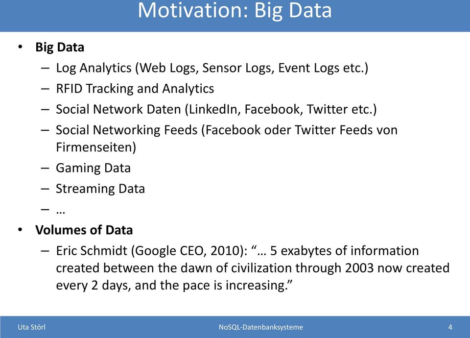 ) Social Networking Feeds (Facebook oder Twitter Feeds von Firmenseiten) Gaming Data Streaming Data Volumes of Data Eric