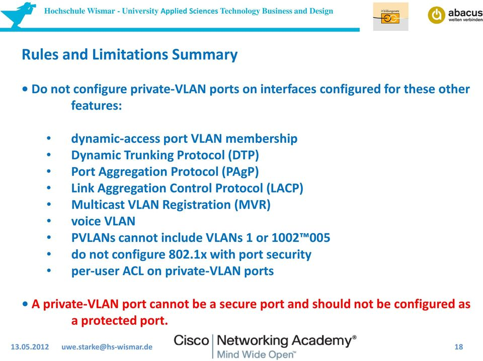 Registration (MVR) voice VLAN PVLANs cannot include VLANs 1 or 1002 005 do not configure 802.