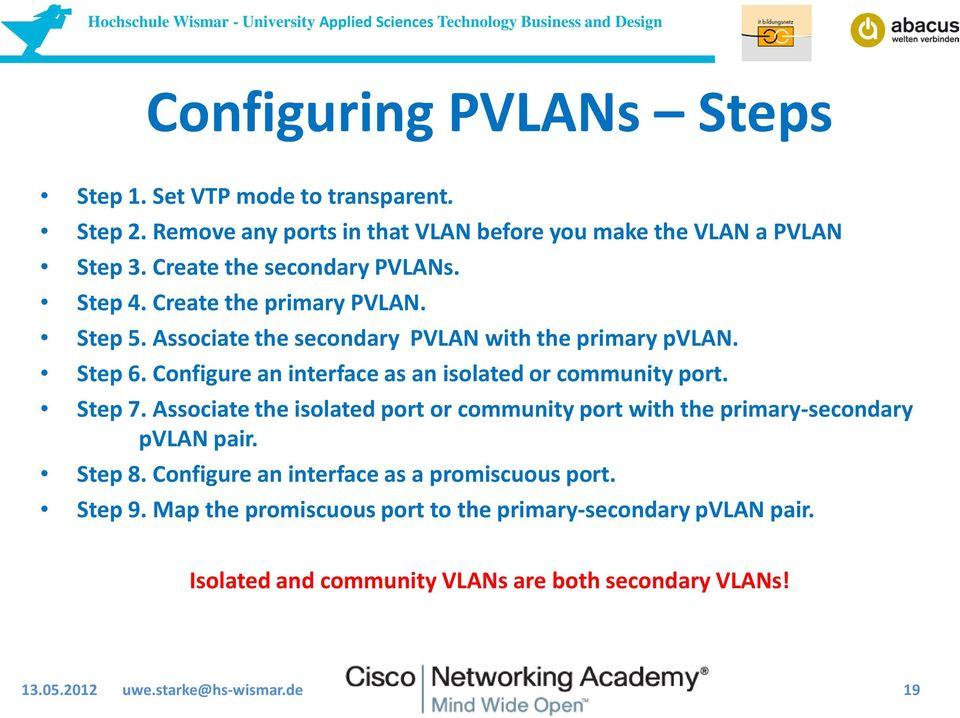 Configure an interface as an isolated or community port. Step 7. Associate the isolated port or community port with the primary-secondary pvlan pair. Step 8.